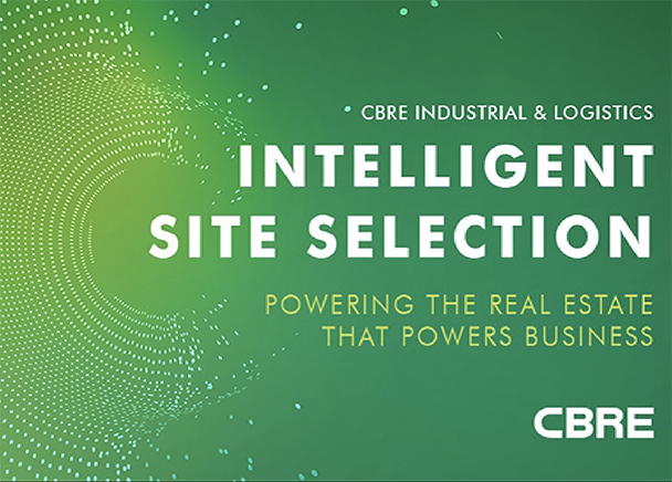 CBRE Announces Intelligent Site Selection, A Proprietary Process To Lead Occupier Decisions On Industrial & Logistics Real Estate
